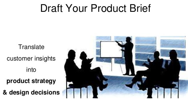 Draft Your Product Brief  Translate  customer insights  into  product strategy  & design decisions