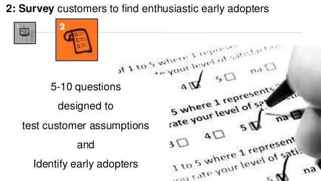 2: Survey customers to find enthusiastic early adopters  I can supplement your dinner when I get home. 5-10 questions  des...