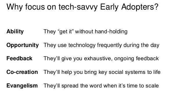 """Why focus on tech-savvy Early Adopters?  Ability They """"get it"""" without hand-holding  Opportunity They use technology frequ..."""