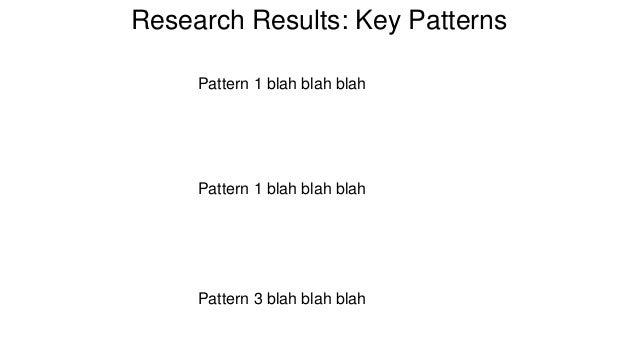 Research Results: Key Patterns  Pattern 1 blah blah blah  Pattern 1 blah blah blah  Pattern 3 blah blah blah