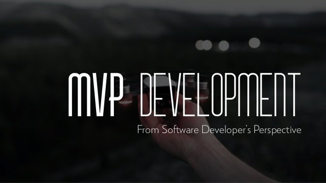 MVP DevelopmentFrom Software Developer's Perspective