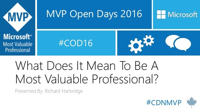MVP Open Days 2016 #COD16 What Does It Mean To Be A Most Valuable Professional? Presented By: Richard Harbridge #CDNMVP