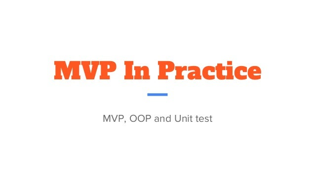 MVP In Practice MVP, OOP and Unit test