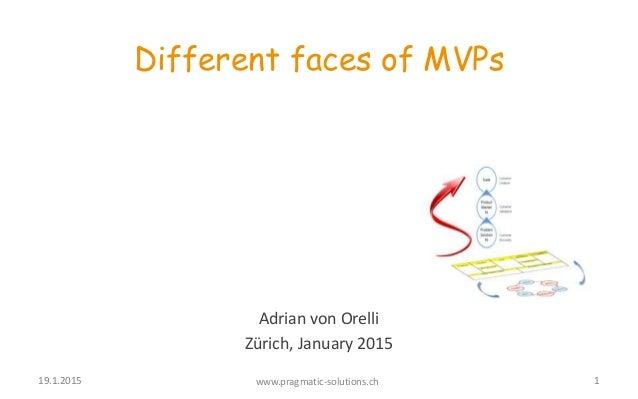 Adrian von Orelli Zürich, January 2015 Different faces of MVPs 19.1.2015 www.pragmatic-solutions.ch 1