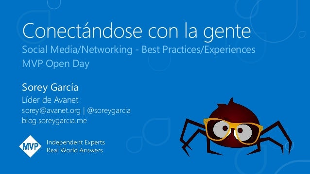 Social Media/Networking - Best Practices/Experiences MVP Open Day Sorey García Líder de Avanet sorey@avanet.org | @soreyga...