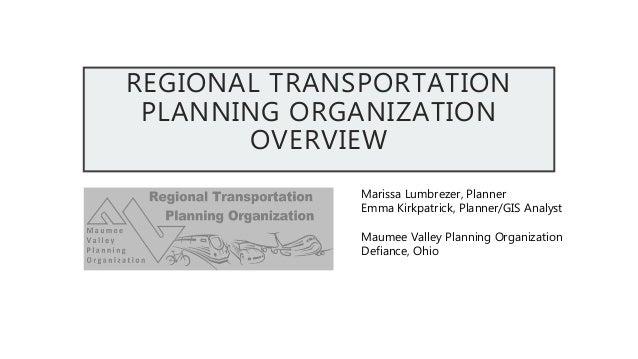 REGIONAL TRANSPORTATION PLANNING ORGANIZATION OVERVIEW Marissa Lumbrezer, Planner Emma Kirkpatrick, Planner/GIS Analyst Ma...