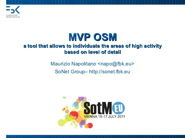 <ul>MVP OSM a tool that allows to individuate the areas of high activity based on level of detail </ul><ul>Maurizio Napoli...