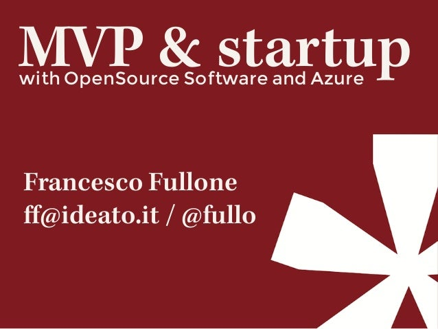 with OpenSource Software and Azure MVP & startup Francesco Fullone ff@ideato.it / @fullo