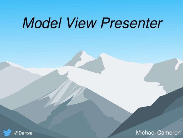 Model View Presenter Michael Cameron@Darxval
