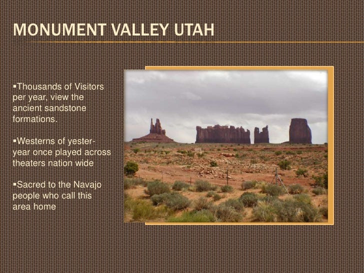 Monument Valley Utah<br /><ul><li>Thousands of Visitors per year, view the ancient sandstone formations.
