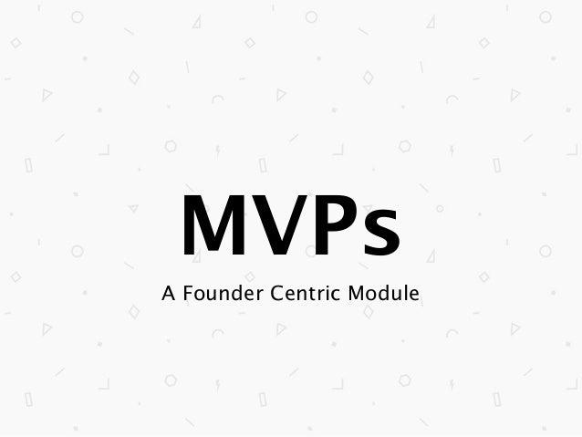 MVPs A Founder Centric Module