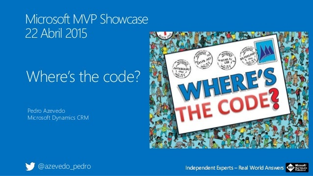 Independent Experts – Real World AnswersIndependent Experts – Real World Answers Microsoft MVP Showcase 22 Abril 2015 Wher...