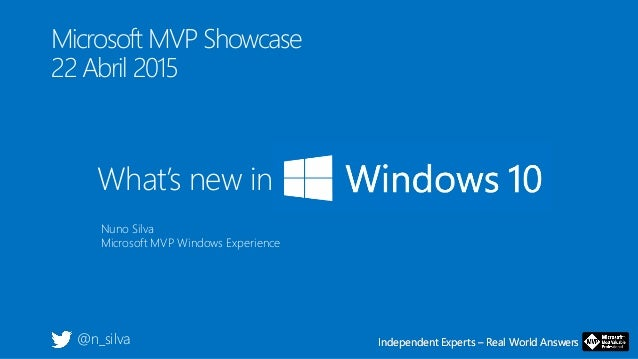 Independent Experts – Real World AnswersIndependent Experts – Real World Answers Microsoft MVP Showcase 22 Abril 2015 What...