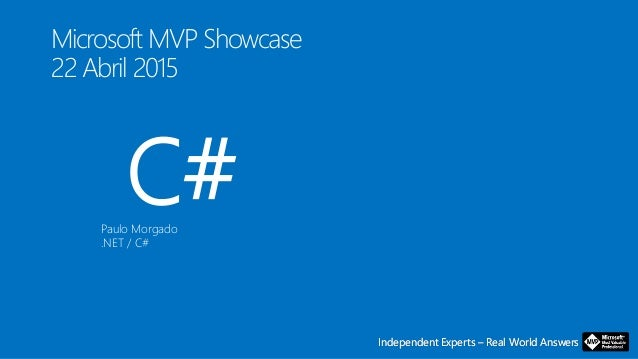 Independent Experts – Real World AnswersIndependent Experts – Real World Answers Microsoft MVP Showcase 22 Abril 2015 C#Pa...