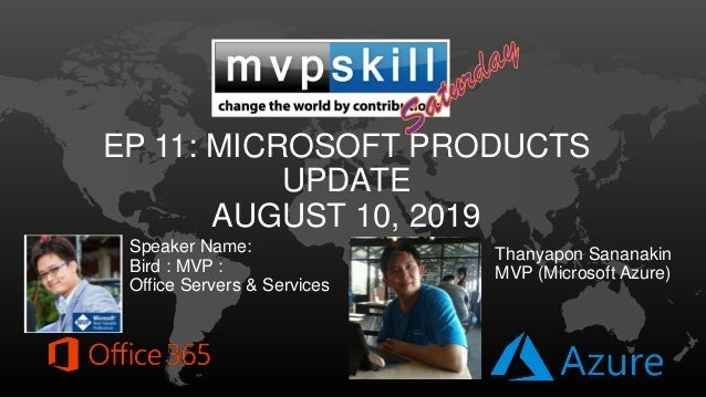 EP 11: MICROSOFT PRODUCTS UPDATE AUGUST 10, 2019 Speaker Name: Bird : MVP : Office Servers & Services Thanyapon Sananakin ...