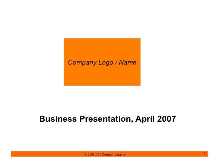 Business Presentation, April 2007    2005-07  . Company name Company Logo / Name