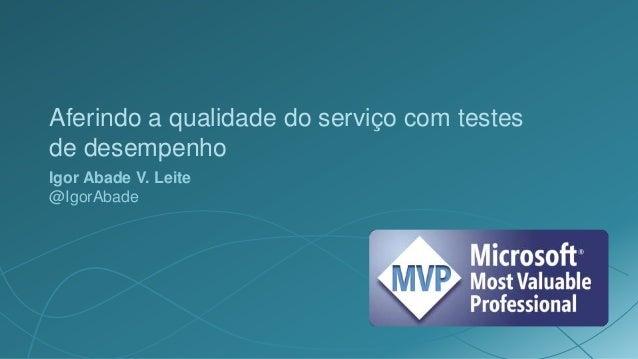 Aferindo a qualidade do serviço com testesde desempenhoIgor Abade V. Leite@IgorAbade