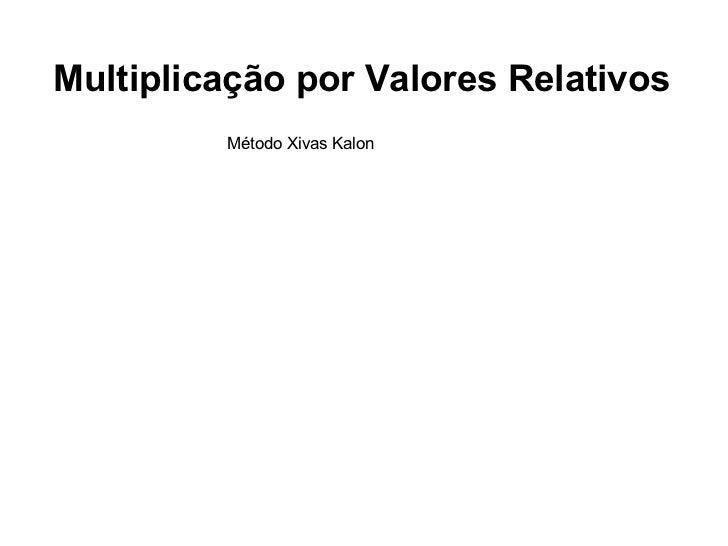 Multiplicação por Valores Relativos Método Xivas Kalon