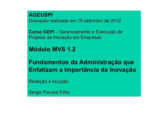 AGEUSPIGravação realizada em 19 setembro de 2012Curso GEPI – Gerenciamento e Execução deProjetos de Inovação em EmpresasMó...