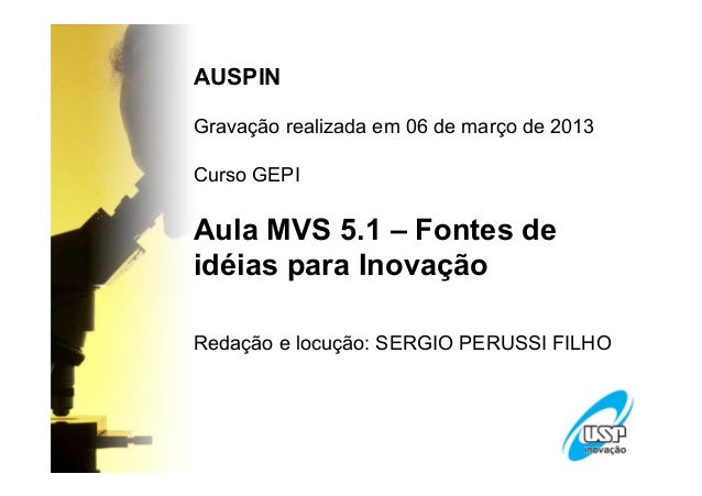 AUSPINGravação realizada em 06 de março de 2013Curso GEPIAula MVS 5.1 – Fontes deidéias para InovaçãoRedação e locução: SE...