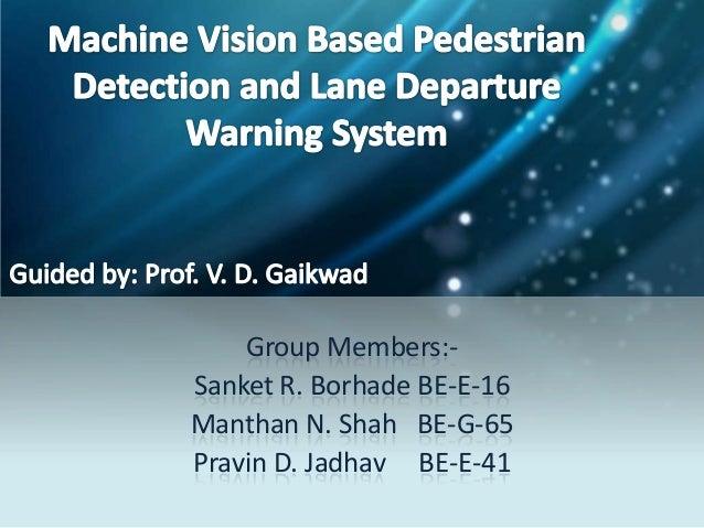 Group Members:Sanket R. Borhade BE-E-16 Manthan N. Shah BE-G-65 Pravin D. Jadhav BE-E-41
