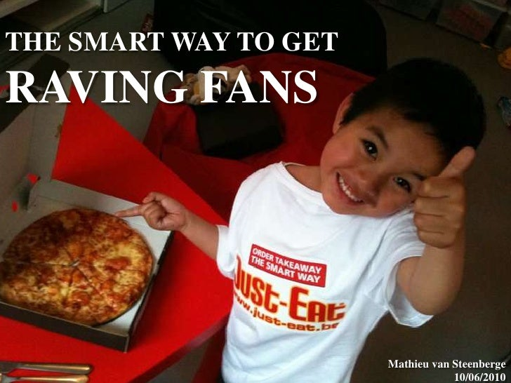 THE SMART WAY TO GET RAVING FANS<br />Mathieu van Steenberge10/06/2010<br />