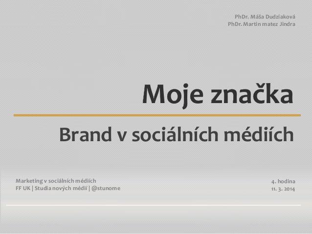 Marketing v sociálních médiích FF UK | Studia nových médií | @stunome PhDr. Máša Dudziaková PhDr. Martin matez Jindra Moje...