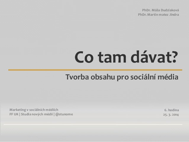 Marketing v sociálních médiích FF UK | Studia nových médií | @stunome PhDr. Máša Dudziaková PhDr. Martin matez Jindra Co t...