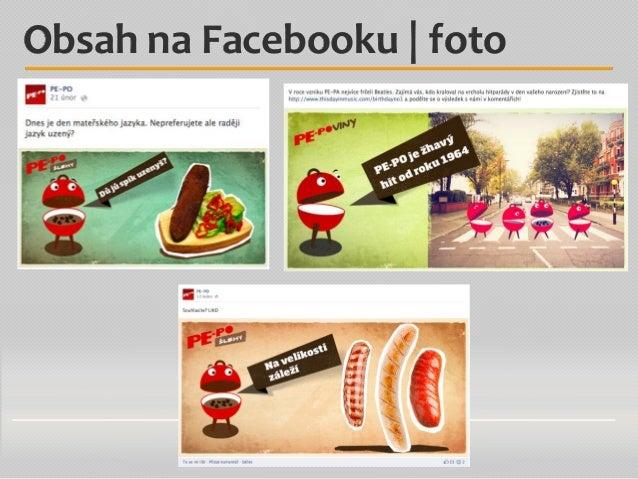 ● video o délce 15 s - 3 min ● náhled můžete upravovat ● označování přátel ● FB videa vs YouTube videa Obsah na Facebooku ...