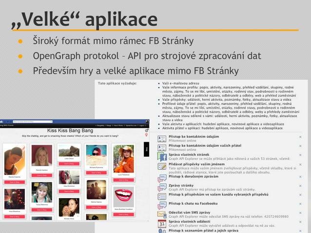 """""""Velké"""" aplikace ● Široký formát mimo rámec FB Stránky ● OpenGraph protokol – API pro strojové zpracování dat ● Především ..."""