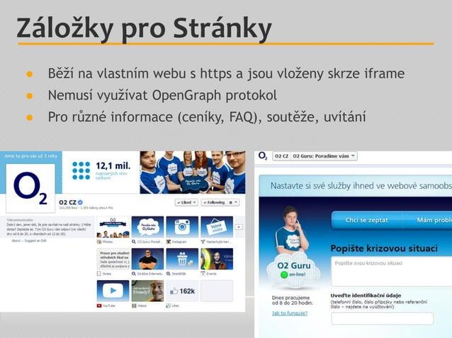 ● Běží na vlastním webu s https a jsou vloženy skrze iframe ● Nemusí využívat OpenGraph protokol ● Pro různé informace (ce...
