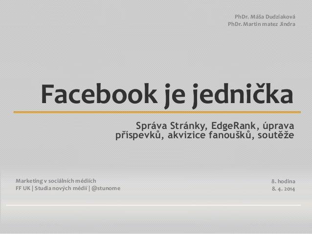 Marketing v sociálních médiích FF UK | Studia nových médií | @stunome PhDr. Máša Dudziaková PhDr. Martin matez Jindra Face...