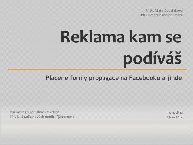 Marketing v sociálních médiích FF UK | Studia nových médií | @stunome PhDr. Máša Dudziaková PhDr. Martin matez Jindra Rekl...