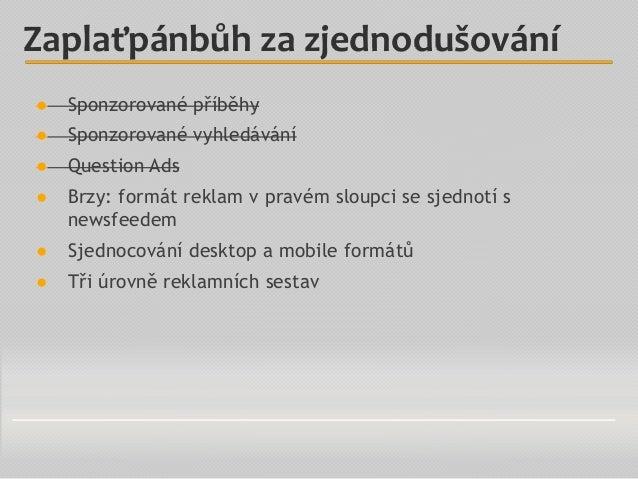 ● Sponzorované příběhy ● Sponzorované vyhledávání ● Question Ads ● Brzy: formát reklam v pravém sloupci se sjednotí s news...
