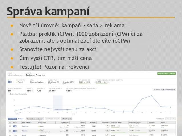 ● Nově tři úrovně: kampaň > sada > reklama ● Platba: proklik (CPM), 1000 zobrazení (CPM) či za zobrazení, ale s optimaliza...