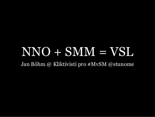 NNO + SMM = VSLJan Böhm @ Kliktivisti pro #MvSM @stunome