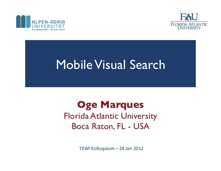 Mobile Visual Search     Oge Marques Florida Atlantic University   Boca Raton, FL - USA     TEWI Kolloquium – 24...