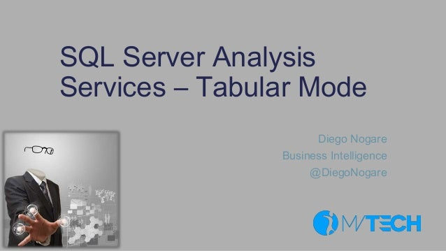 SQL Server Analysis Services – Tabular Mode Diego Nogare Business Intelligence @DiegoNogare