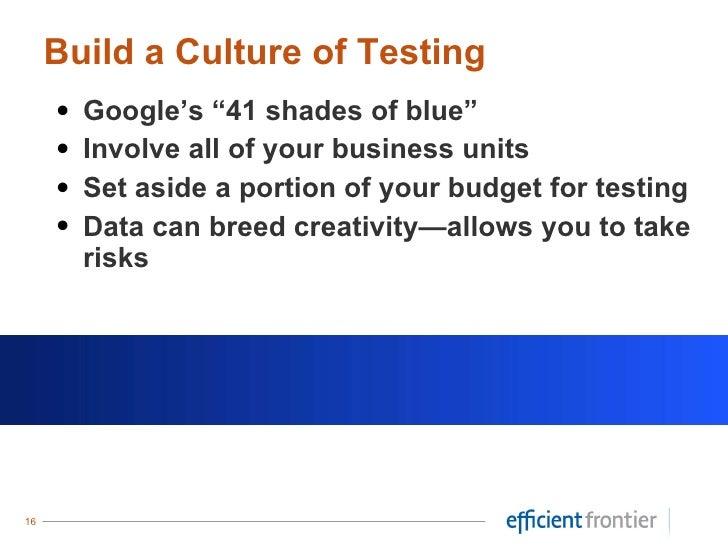 """<ul><li>Google's """"41 shades of blue"""" </li></ul><ul><li>Involve all of your business units </li></ul><ul><li>Set aside a po..."""