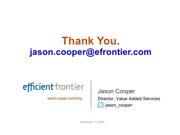 Thank You. [email_address] Jason Cooper Director, Value Added Services jason_cooper November 11, 2009