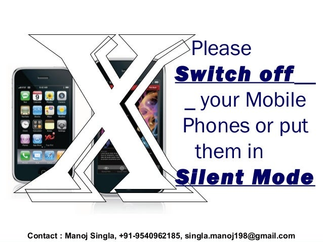 Please Switch off your Mobile Phones or put them in Silent Mode Contact : Manoj Singla, +91-9540962185, singla.manoj198@gm...