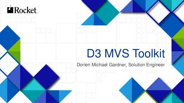 1 D3 MVS Toolkit Dorien Michael Gardner, Solution Engineer