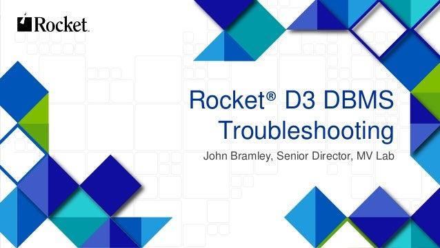1 Rocket® D3 DBMS Troubleshooting John Bramley, Senior Director, MV Lab