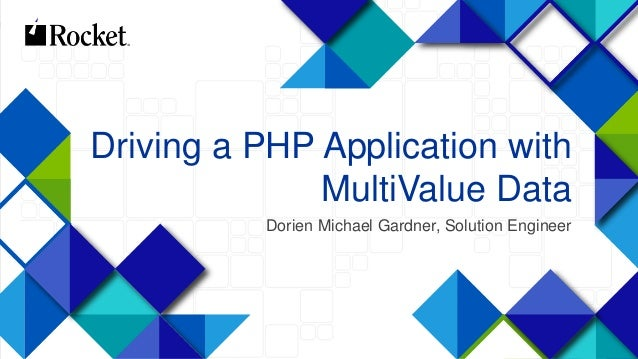 1 Driving a PHP Application with MultiValue Data Dorien Michael Gardner, Solution Engineer