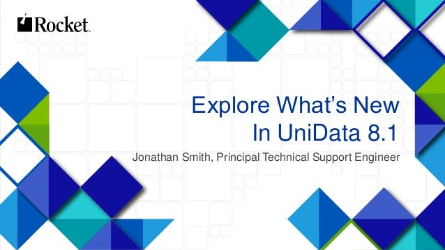 1 Explore What's New In UniData 8.1 Jonathan Smith, Principal Technical Support Engineer