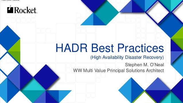 1 HADR Best Practices (High Availability Disaster Recovery) Stephen M. O'Neal WW Multi Value Principal Solutions Architect...
