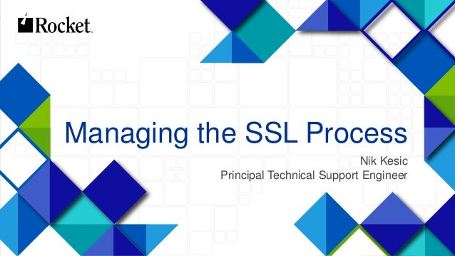 1 Managing the SSL Process Nik Kesic Principal Technical Support Engineer