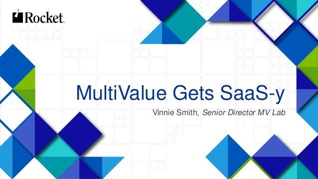 1 MultiValue Gets SaaS-y Vinnie Smith, Senior Director MV Lab