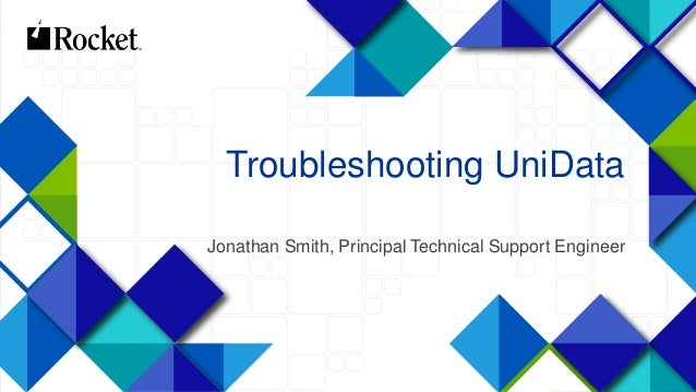 1 Troubleshooting UniData Jonathan Smith, Principal Technical Support Engineer