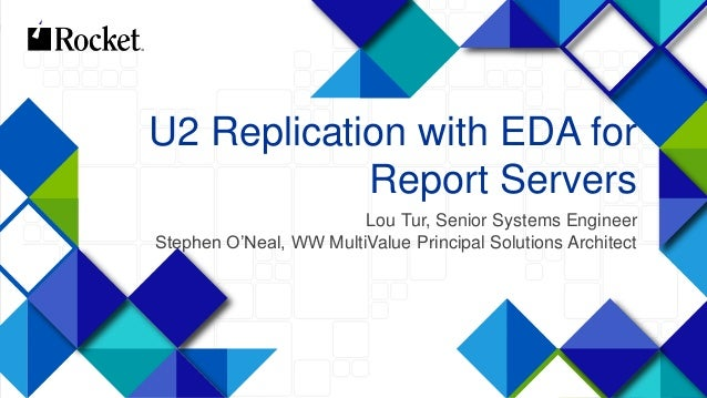 1 U2 Replication with EDA for Report Servers Lou Tur, Senior Systems Engineer Stephen O'Neal, WW MultiValue Principal Solu...